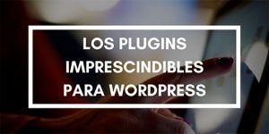 Los Plugins imprescindibles para WordPress