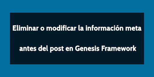 Quitar o modificar la información meta antes del post en Genesis Framework